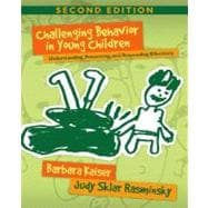 Challenging Behavior in Young Children : Understanding, Preventing, and Responding Effectively,9780205493333
