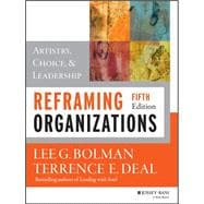 Reframing Organizations: Artistry, Choice, and Leadership, Fifth Edition,9781118573334