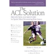 The ACL Solution; Prevention and Recovery for Sports Most Devastating Knee Injury,9781936303335