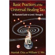 Basic Practices of the Universal Healing Tao: An Illustrated Guide to Levels 1 Through 6,9781594773341