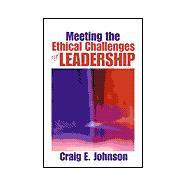Meeting the Ethical Challenges of Leadership : Casting Light or Shadow,9780761923343