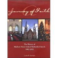 A Journey of Faith: The History of Madison Street United Methodist Church, 1882-2002 (Clarksville, Tennessee) by Rudolph, Linda B.