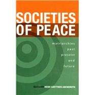Societies Of Peace: Matriarchies Past, Present and Future, 9780978223359  