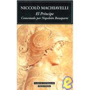El Principe / the Prince: Comentado Por Nalopeon Bonaparte / Commentaries by Napoleon Buonaparte by Maquiavelo, Nicolas