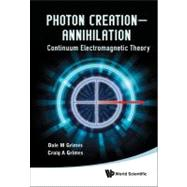 Photon Creation - Annihilations: Continuum Electromagnetic T..., 9789814383363