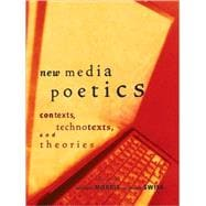 New Media Poetics : Contexts, Technotexts, and Theories, 9780262513388  