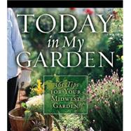 Today in My Garden : 365 Tips for Your Midwestern Garden, 9781591863403