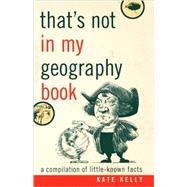 That's Not in My Geography Book: A Compilation of Little-Kno..., 9781589793408  