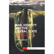 War, Identity and the Liberal State: Everyday Experiences of the Geopolitical in the Armed Forces,9780415583411
