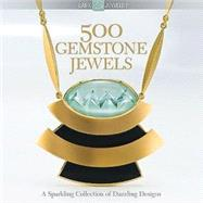500 Gemstone Jewels : A Sparkling Collection of Dazzling Des..., 9781600593413  