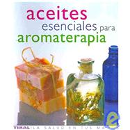 Aceites esenciales para aromaterapia/ The Illustrated Encycl..., 9788430563418  