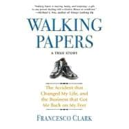 Walking Papers : The Accident That Changed My Life, and the Business That Got Me Back on My Feet,9781401323431
