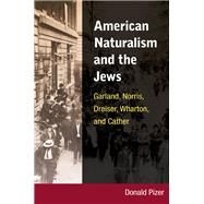 American Naturalism and the Jews : Garland, Norris, Dreiser, Wharton, and Cather