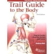 Trail Guide to the Body: How to Locate Muscles, Bones, and More,9780965853453