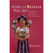 Women in Mexican Folk Art: On Promises, Betrayals, Monsters,..., 9780708323472  