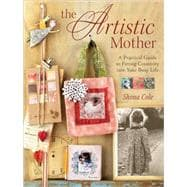 The Artistic Mother: A Practical Guide to Fitting Creativity..., 9781600613487  
