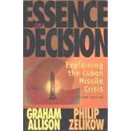 Essence of Decision : Explaining the Cuban Missile Crisis, 9780321013491