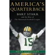 America's Quarterback : Bart Starr and the Rise of the Natio..., 9780312363499  