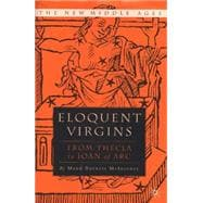 Eloquent Virgins : From Thecla to Joan of Arc,9780312223502