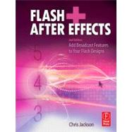 Flash + after Effects : Add Broadcast Features to Your Flash..., 9780240813516  