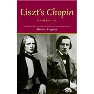 Liszts Chopin: A New Edition Translated from the French, edited and with a preface by Meirion Hughes,9780719083518