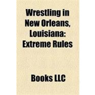 Wrestling in New Orleans, Louisian : Extreme Rules, 9781156203521  