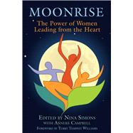 Moonrise : The Power of Women Leading from the Heart, 9781594773525  