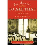 Au Revoir to All That : Food, Wine, and the End of France, 9781596913530  