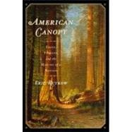 American Canopy : Trees, Forests, and the Making of a Nation, 9781439193549