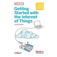 Getting Started with the Internet of Things : Connecting Sen..., 9781449393571  