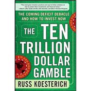 The Ten Trillion Dollar Gamble: The Coming Deficit Debacle a..., 9780071753579  