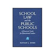 School Law and the Public Schools : A Practical Guide for Educational Leaders,9780205273591