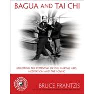 Bagua and Tai Chi : Exploring the Potential of Chi, Martial Arts, Meditation and the I Ching,9781583943595
