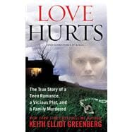 Love Hurts : The True Story of a Teen Romance, a Vicious Plo..., 9780312943608  