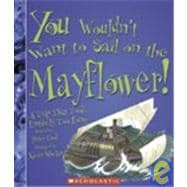 You Wouldn't Want to Sail on the Mayflower!: A Trip That Too..., 9781439523612  