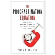 The Procrastination Equation: How to Stop Putting Things Off..., 9780061703614  