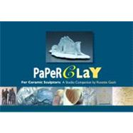 Paperclay for Ceramic Sculptors : A Studio Companion, 9780982573617  