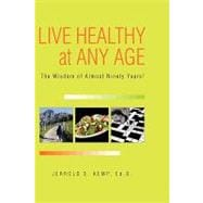 Live Healthy at Any Age : The Wisdom of Almost Ninety Years!, 9781450053631  