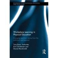 Workplace Learning in Physical Education: Emerging Teachers� Stories from the Staffroom and Beyond,9780415673655