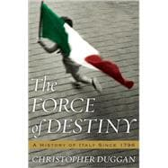 The Force of Destiny: A History of Italy Since 1796, 9780618353675