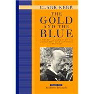 Gold and the Blue - A Personal Memoir of the University of California 1949-1967 Vol. 1