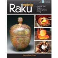 Mastering Raku : Making Ware * Glazes * Building Kilns * Fir..., 9781454703679