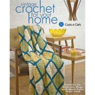 Vintage Crochet for Your Home: Best-loved Patterns for Afghans, Rugs and More From 1920-1959,9781440213700
