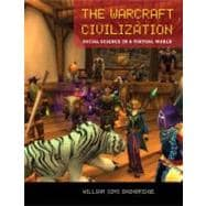 The Warcraft Civilization: Social Science in a Virtual World,9780262013703