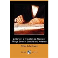 Letters of a Traveller; Or, Notes of Things Seen in Europe a..., 9781409933717  