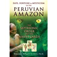 Fate, Fortune & Mysticism in the Peruvian Amazon: The Septri..., 9781594773723  