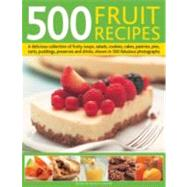 500 Fruit Recipes : A delicious collection of fruity soups, ..., 9780754823742
