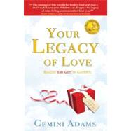 Your Legacy of Love : Realize the Gift in Goodbye, 9780615193755  