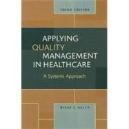 Applying Quality Management in Healthcare : A Systems Approach,9781567933765