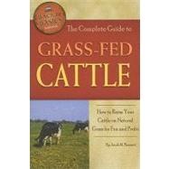 The Complete Guide to Grass-Fed Cattle: How to Raise Your Ca..., 9781601383808  